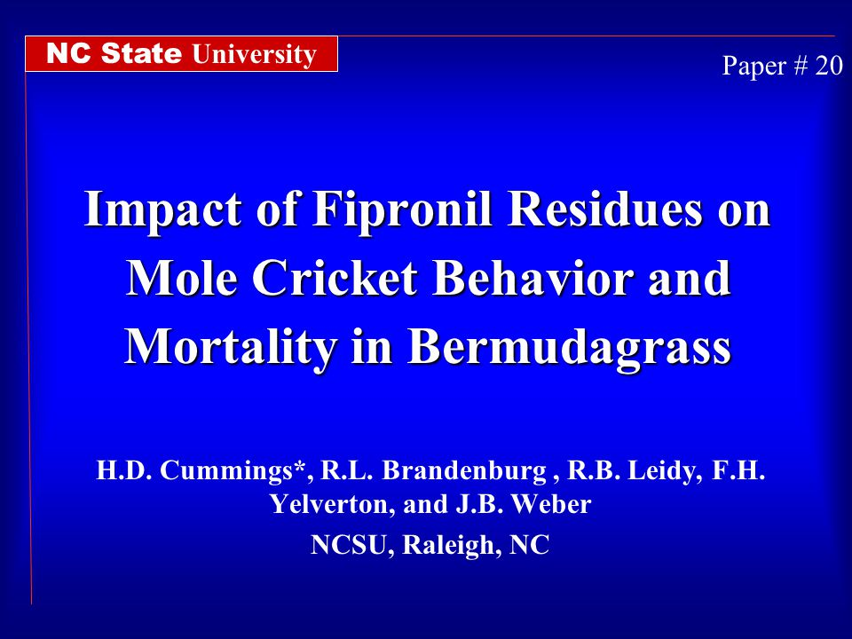 Impact of Fipronil Residues on Mole Cricket Behavior and Mortality in Bermudagrass H.D. Cummings*, R.L. Brandenburg, R.B. Leidy, F.H. Yelverton, and J