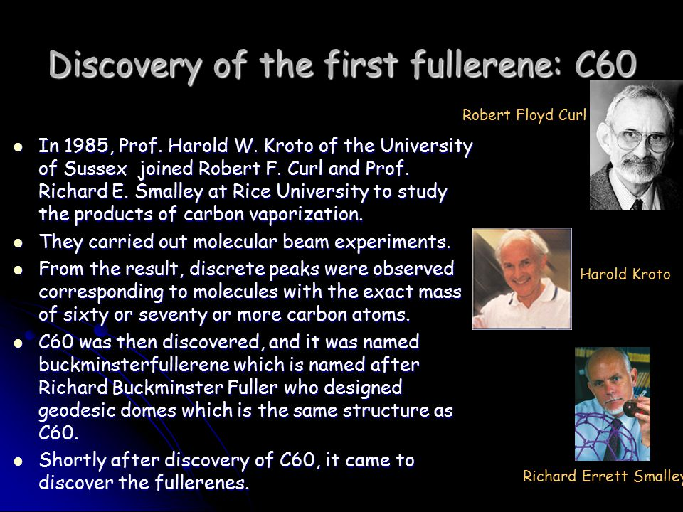 Discovery of the first fullerene: C60 In 1985, Prof.