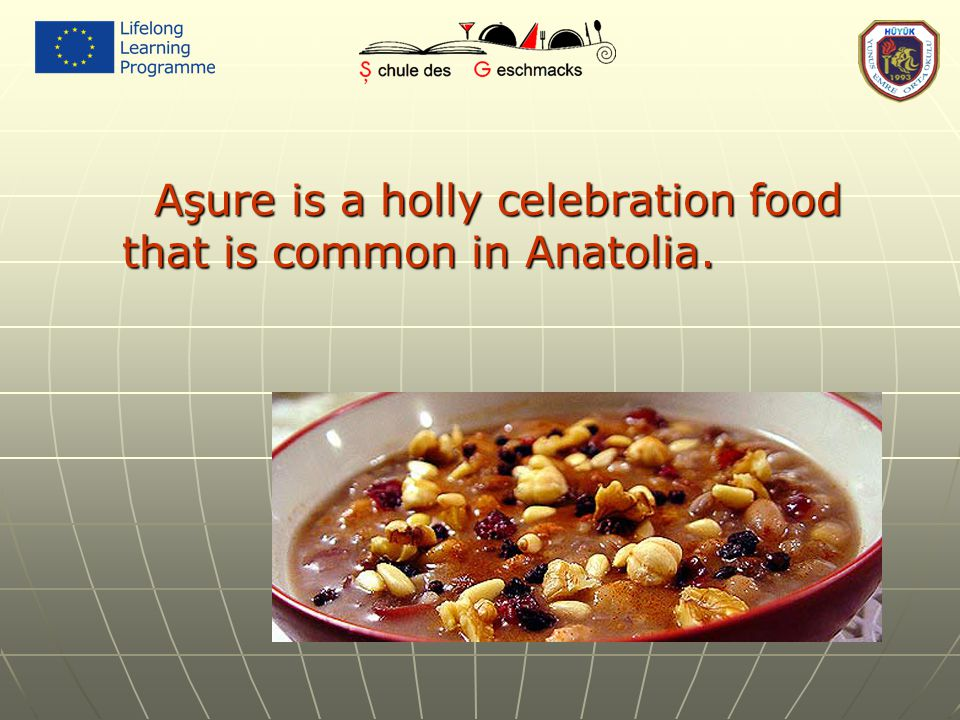 Aşure is a holly celebration food that is common in Anatolia.