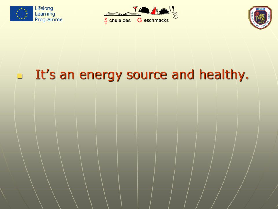 It's an energy source and healthy. It's an energy source and healthy.