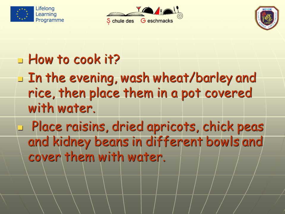 How to cook it? How to cook it? In the evening, wash wheat/barley and rice, then place them in a pot covered with water. In the evening, wash wheat/ba