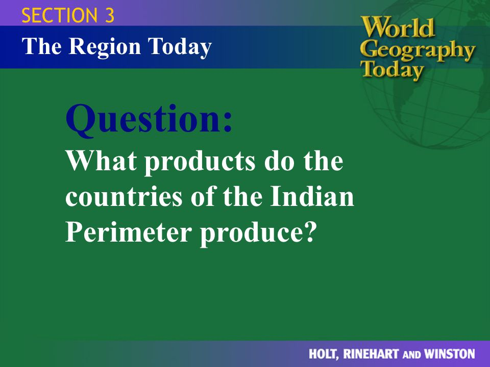 SECTION 3 The Region Today Agricultural jute, rice, tea, rubber, coconut Minerals graphite, gems Manufacturing textiles, electricity, processed food Services tourism Products of the Indian Perimeter
