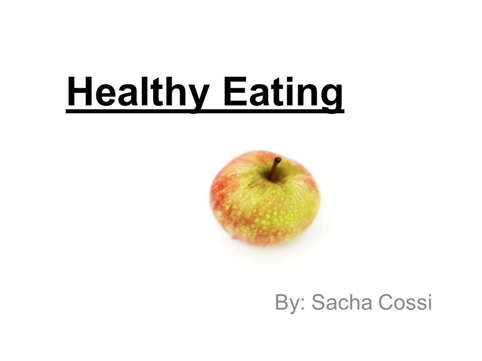 Healthy Eating By: Sacha Cossi