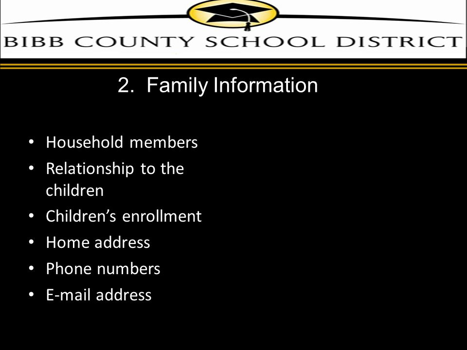 d Household members Relationship to the children Children's enrollment Home address Phone numbers E-mail address 2.