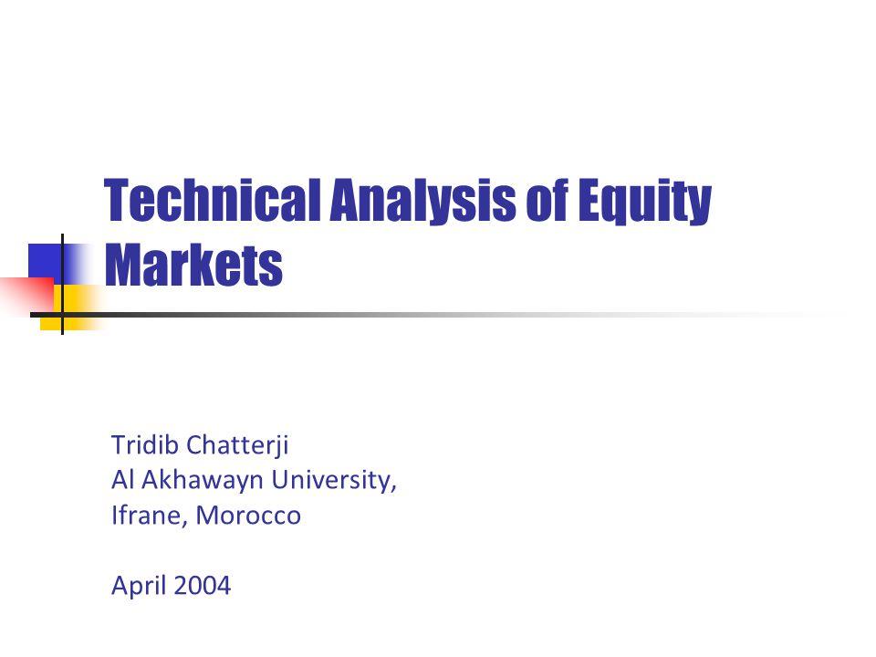 Technical Analysis of Equity Markets Tridib Chatterji Al Akhawayn University, Ifrane, Morocco April 2004