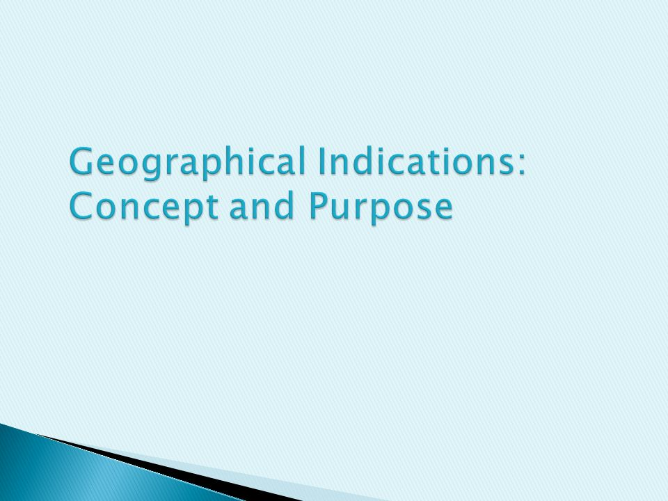  GIs generally refer to any indication that identifies a good as originating from a particular place, where a given quality, reputation or other characteristic of the good is essentially attributable to its geographical origin.