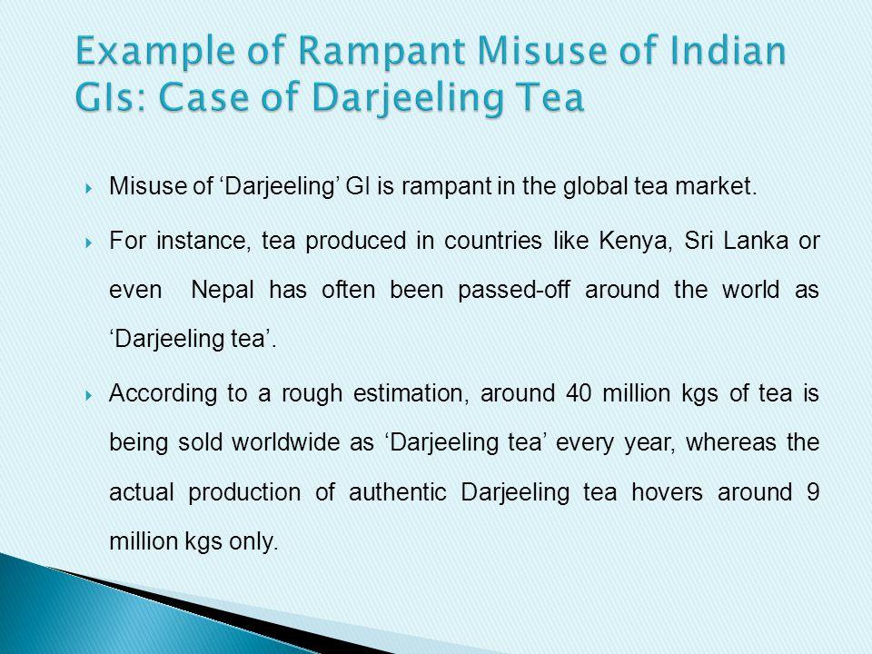  Misuse of 'Darjeeling' GI is rampant in the global tea market.
