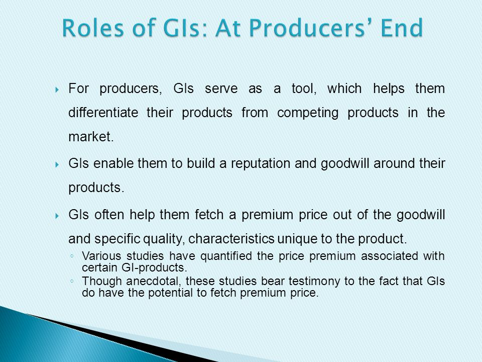  For producers, GIs serve as a tool, which helps them differentiate their products from competing products in the market.