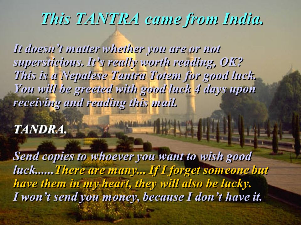 This TANTRA came from India. It doesn't matter whether you are or not supersticious.