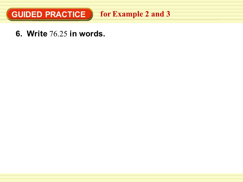 GUIDED PRACTICE for Example 2 and 3 6. Write 76.25 in words.