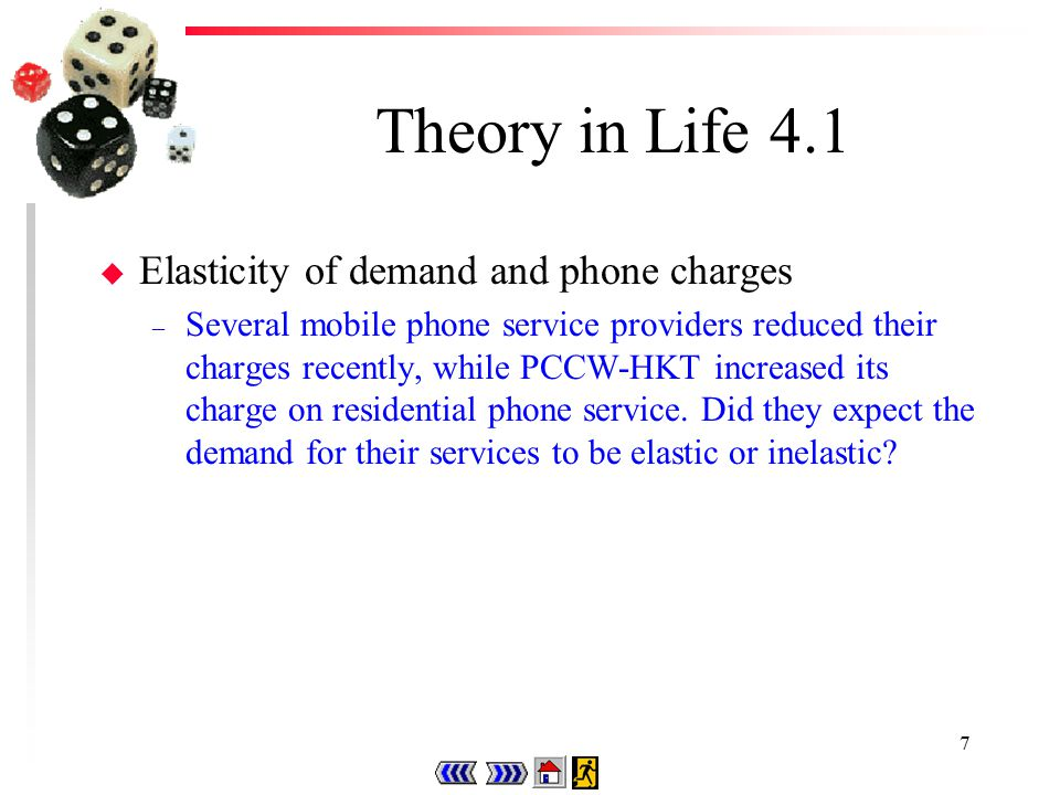 7 Theory in Life 4.1 u Elasticity of demand and phone charges – Several mobile phone service providers reduced their charges recently, while PCCW-HKT increased its charge on residential phone service.