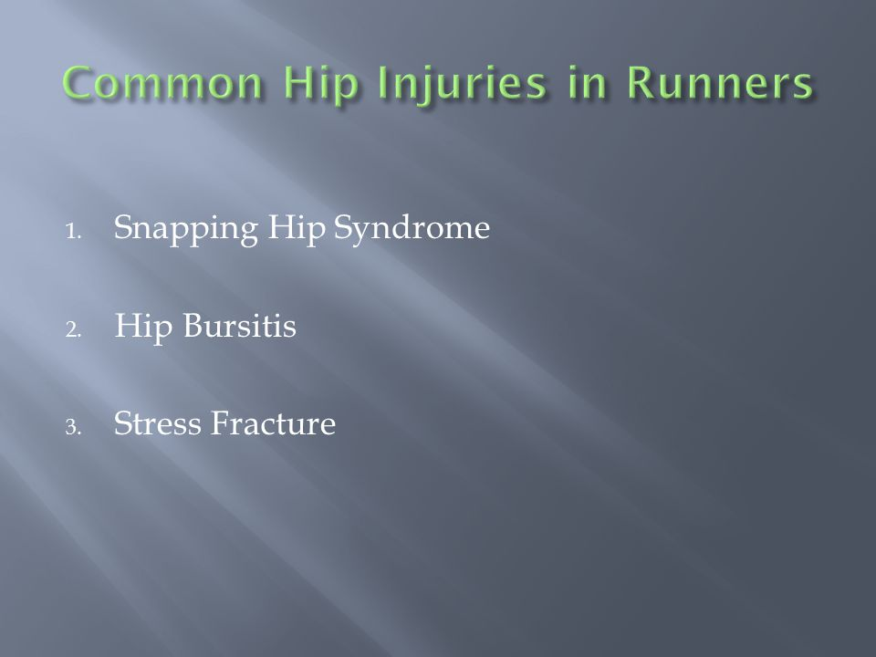 1. Snapping Hip Syndrome 2. Hip Bursitis 3. Stress Fracture