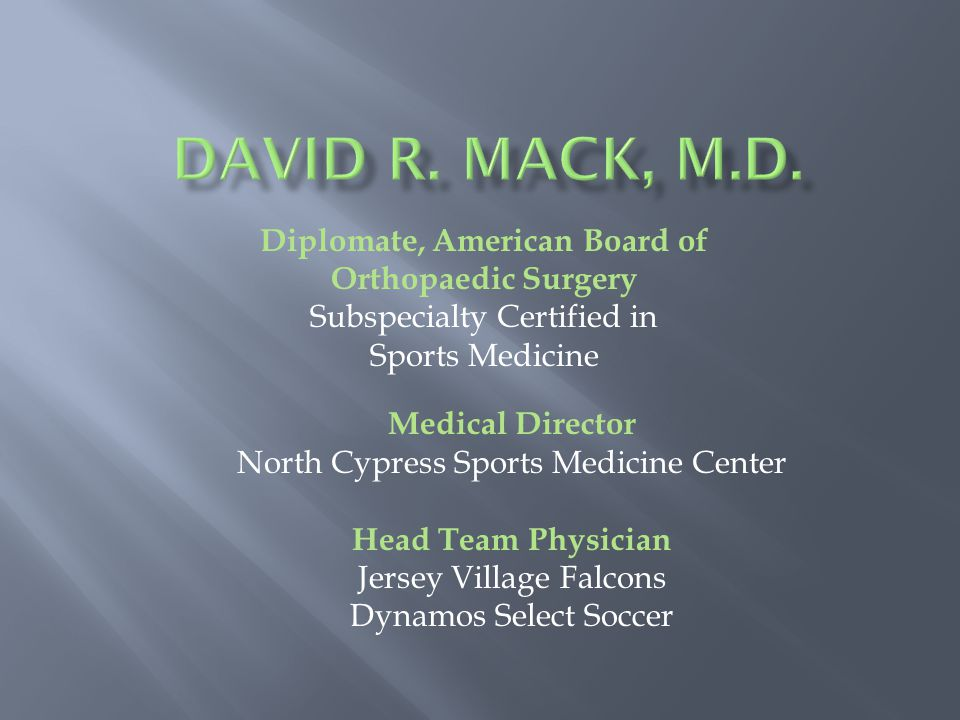 Medical Director North Cypress Sports Medicine Center Head Team Physician Jersey Village Falcons Dynamos Select Soccer Diplomate, American Board of Orthopaedic Surgery Subspecialty Certified in Sports Medicine