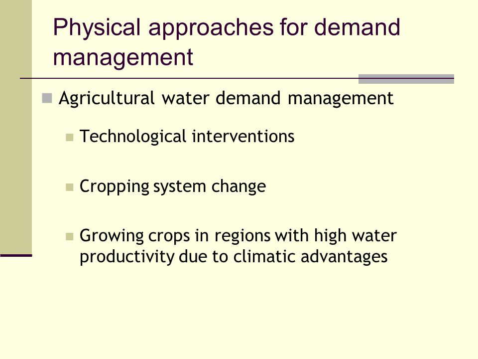 Physical approaches for demand management Agricultural water demand management Technological interventions Cropping system change Growing crops in reg