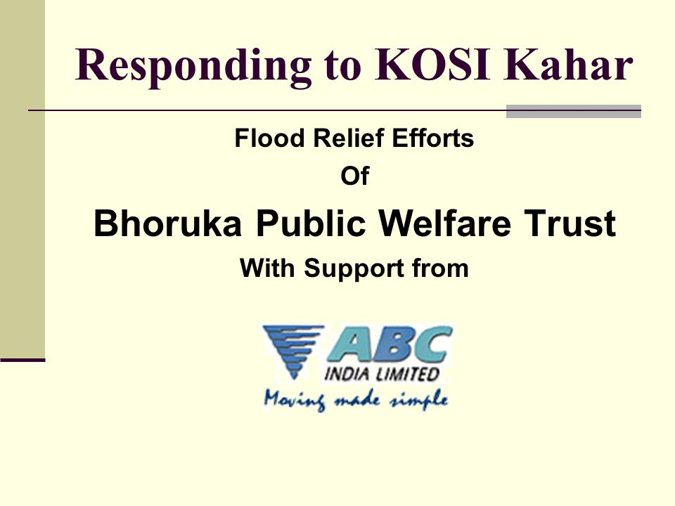 Responding to KOSI Kahar Flood Relief Efforts Of Bhoruka Public Welfare Trust With Support from