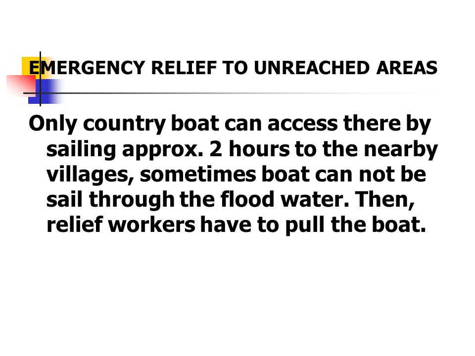 EMERGENCY RELIEF TO UNREACHED AREAS Only country boat can access there by sailing approx.