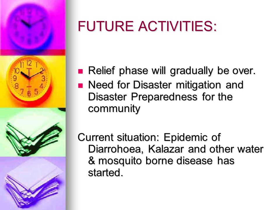FUTURE ACTIVITIES: Relief phase will gradually be over.