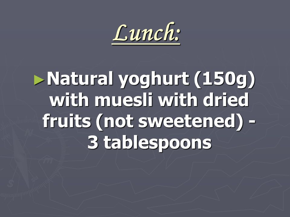 Lunch: ► Natural yoghurt (150g) with muesli with dried fruits (not sweetened) - 3 tablespoons