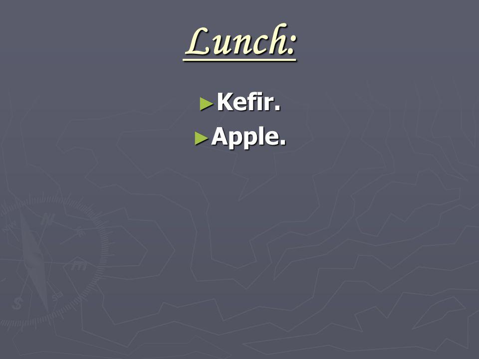 Lunch: ► Kefir. ► Apple.