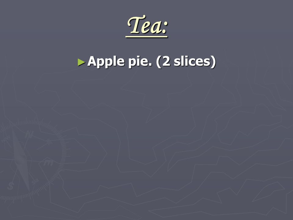 Tea: ► Apple pie. (2 slices)