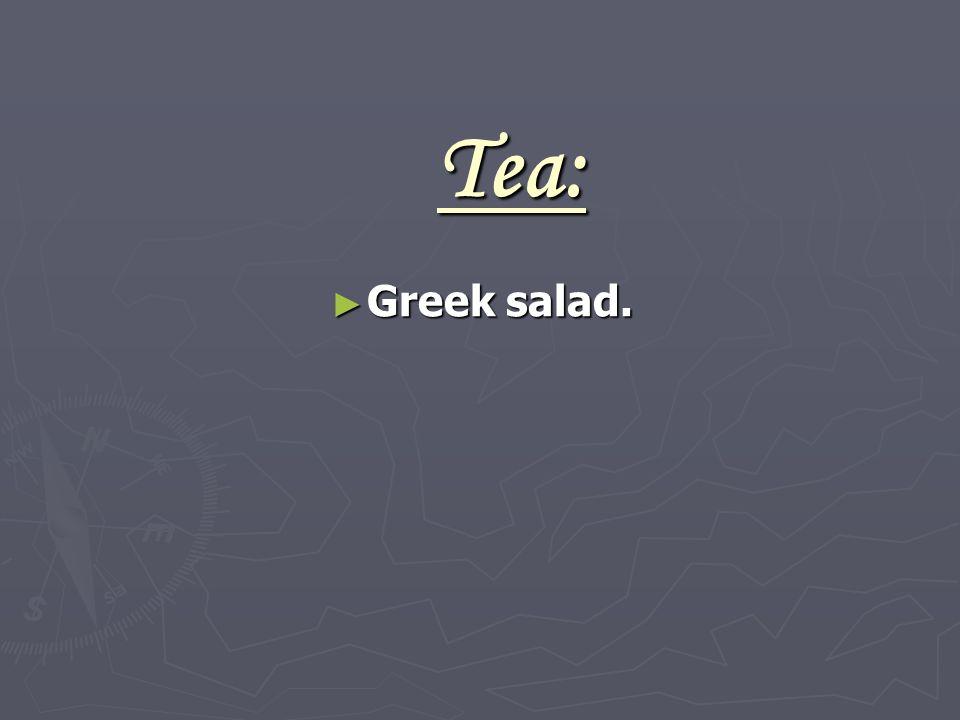 Tea: ► Greek salad.
