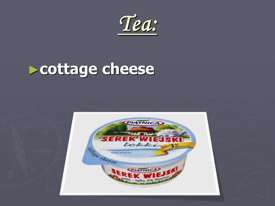 Tea: ► cottage cheese