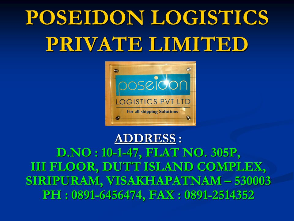 POSEIDON LOGISTICS PRIVATE LIMITED ADDRESS : D.NO : 10-1-47, FLAT NO.