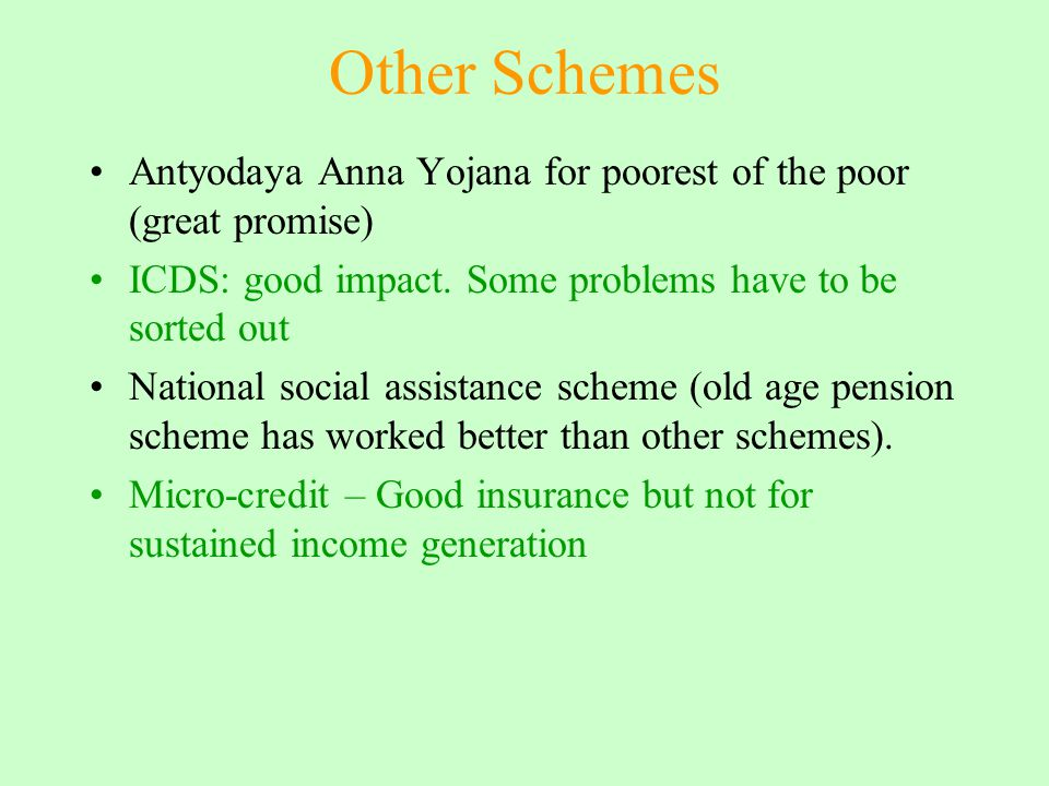 Other Schemes Antyodaya Anna Yojana for poorest of the poor (great promise) ICDS: good impact.