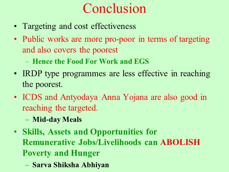 Conclusion Targeting and cost effectiveness Public works are more pro-poor in terms of targeting and also covers the poorest –Hence the Food For Work