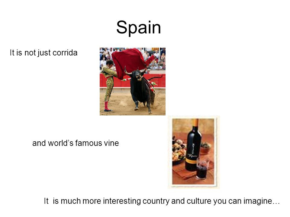 It is not just corrida and world's famous vine It is much more interesting country and culture you can imagine…