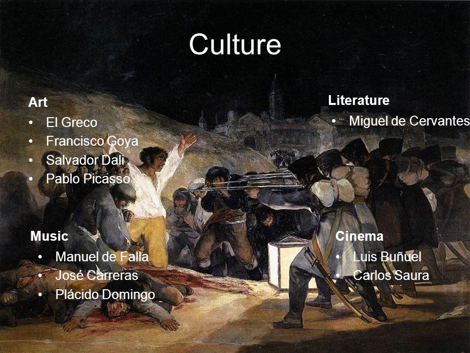 Culture Art El Greco Francisco Goya Salvador Dali Pablo Picasso Literature Miguel de Cervantes Luis Buñuel Carlos Saura CinemaMusic Manuel de Falla José Carreras Plácido Domingo
