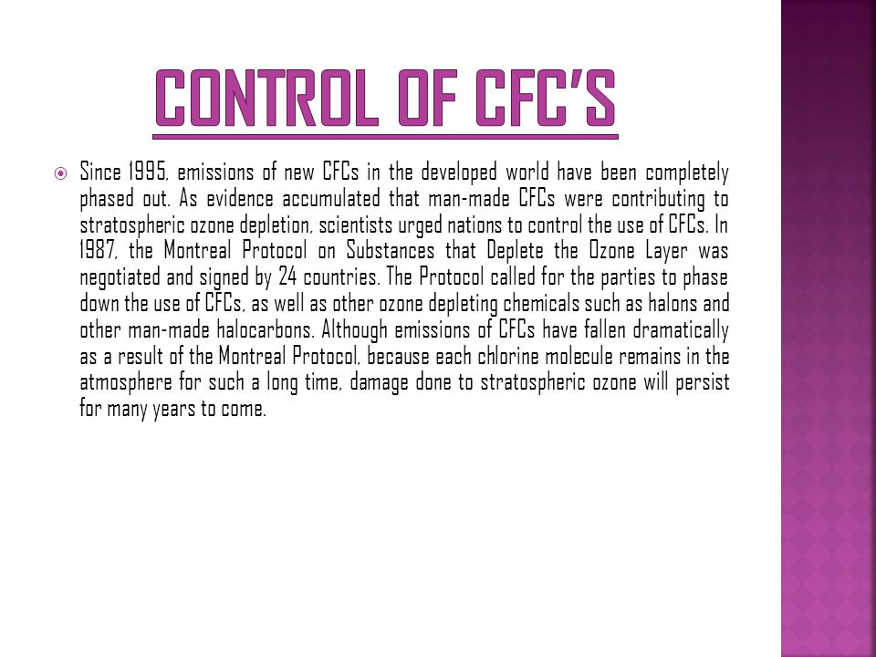  Since 1995, emissions of new CFCs in the developed world have been completely phased out. As evidence accumulated that man-made CFCs were contributi