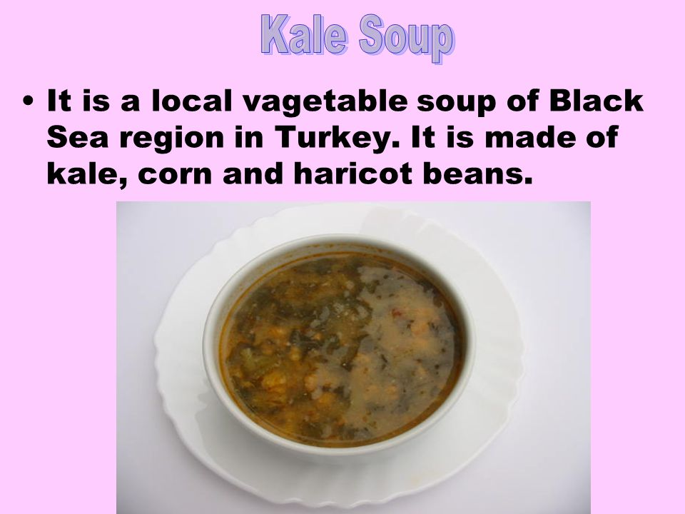 It is a local vagetable soup of Black Sea region in Turkey.