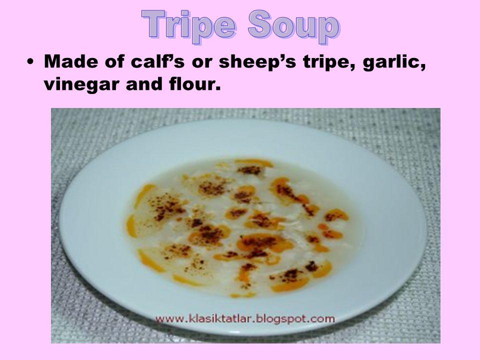 Made of calf's or sheep's tripe, garlic, vinegar and flour.
