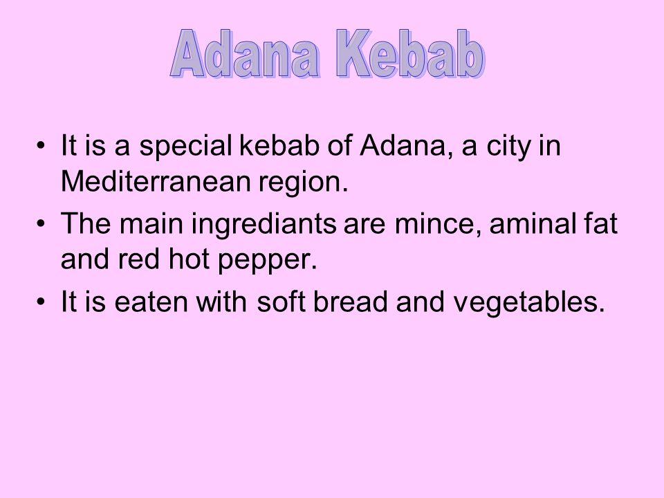 It is a special kebab of Adana, a city in Mediterranean region.