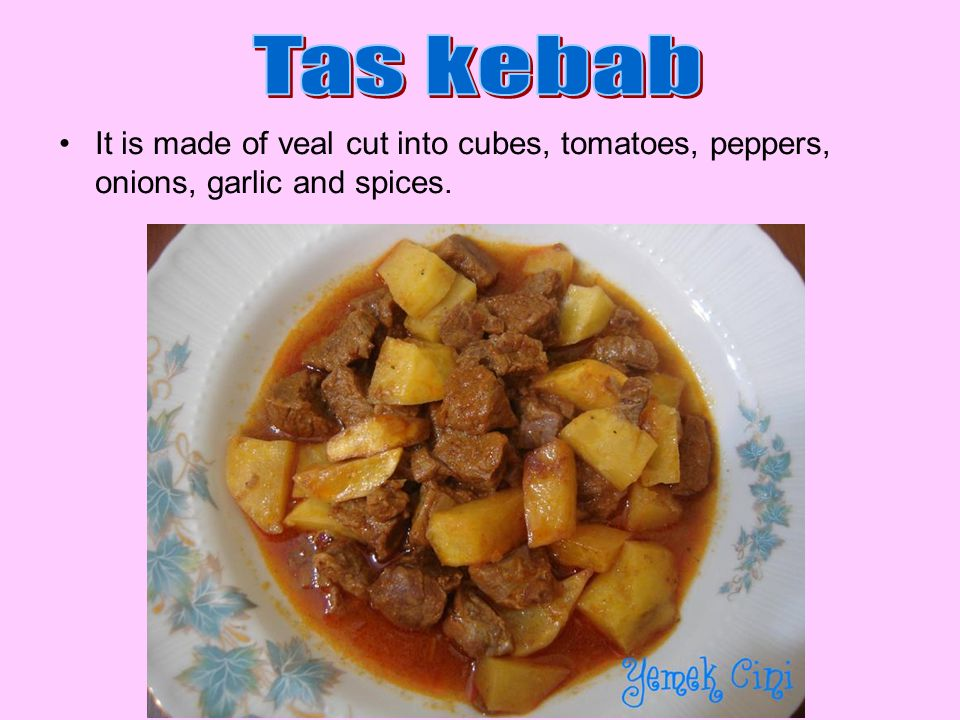 It is made of veal cut into cubes, tomatoes, peppers, onions, garlic and spices.