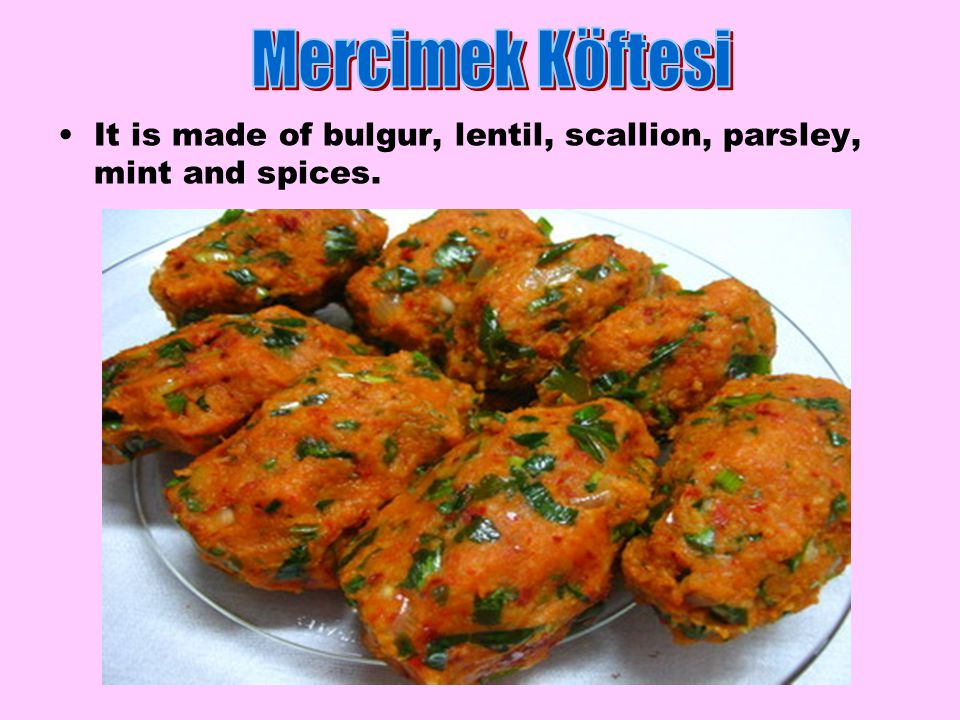 It is made of bulgur, lentil, scallion, parsley, mint and spices.
