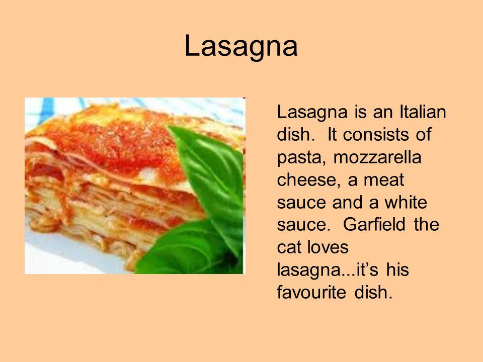 Lasagna Lasagna is an Italian dish.