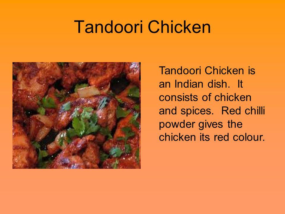 Tandoori Chicken Tandoori Chicken is an Indian dish.