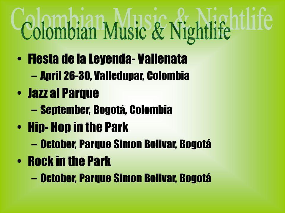 Fiesta de la Leyenda- Vallenata –April 26-30, Valledupar, Colombia Jazz al Parque –September, Bogotá, Colombia Hip- Hop in the Park –October, Parque Simon Bolivar, Bogotá Rock in the Park –October, Parque Simon Bolivar, Bogotá
