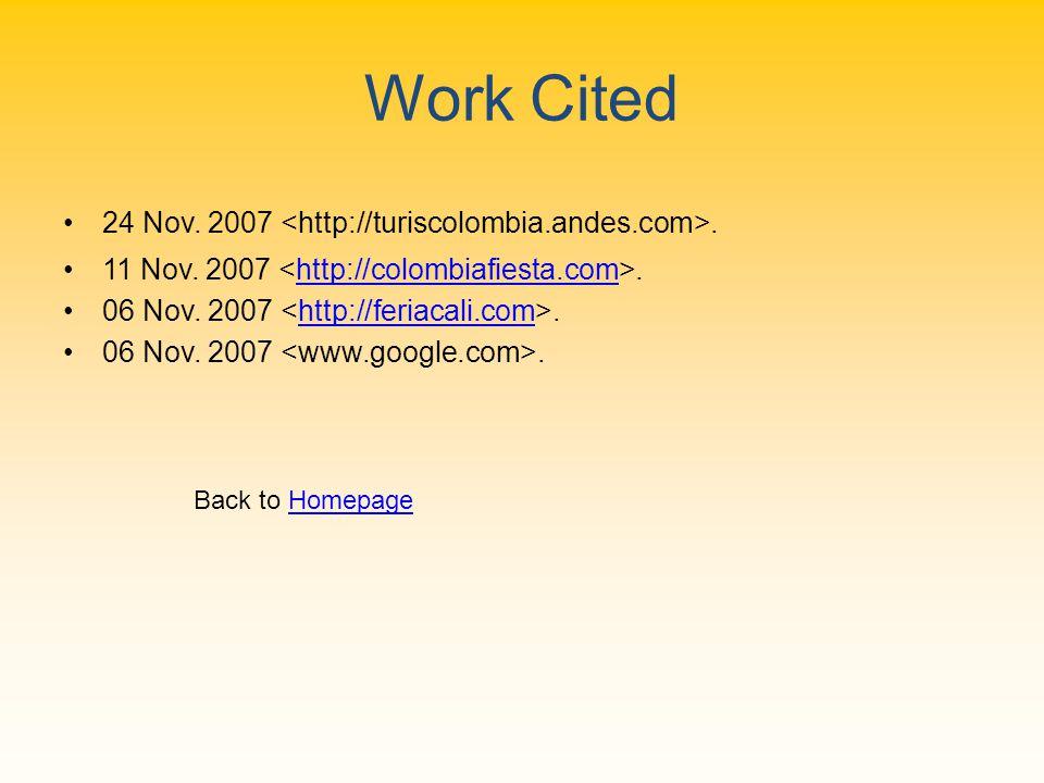 Work Cited 24 Nov. 2007. 11 Nov. 2007.http://colombiafiesta.com 06 Nov.