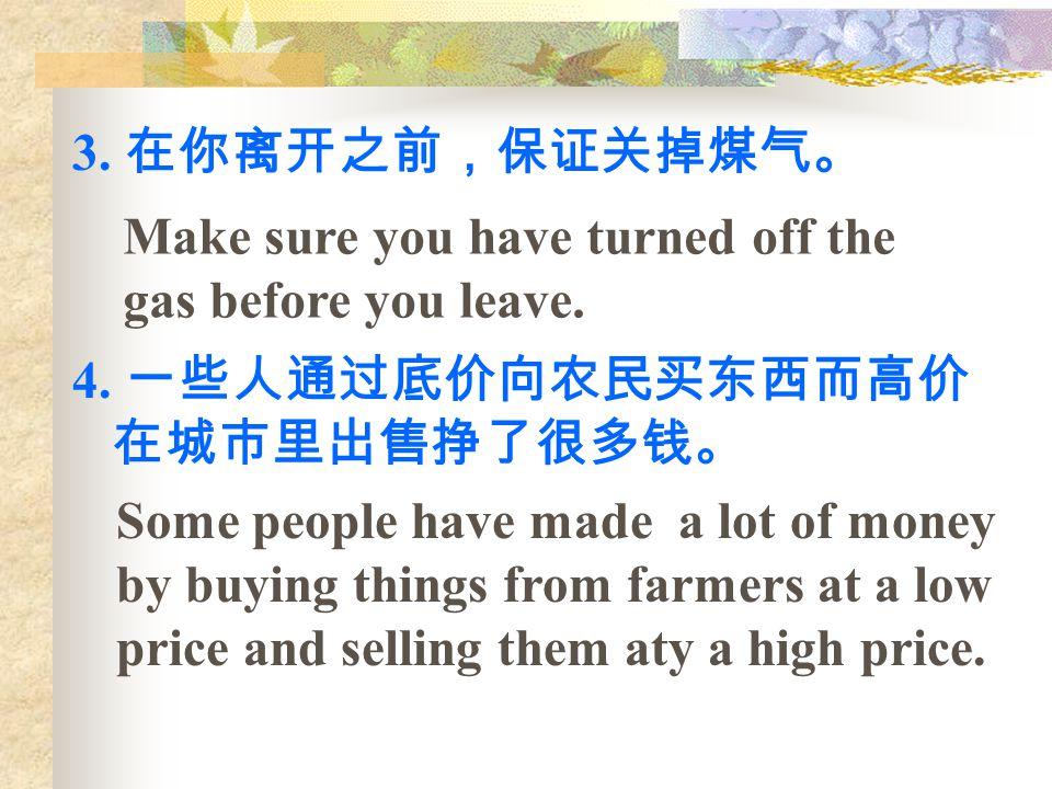 4. 一些人通过底价向农民买东西而高价 在城市里出售挣了很多钱。 3.