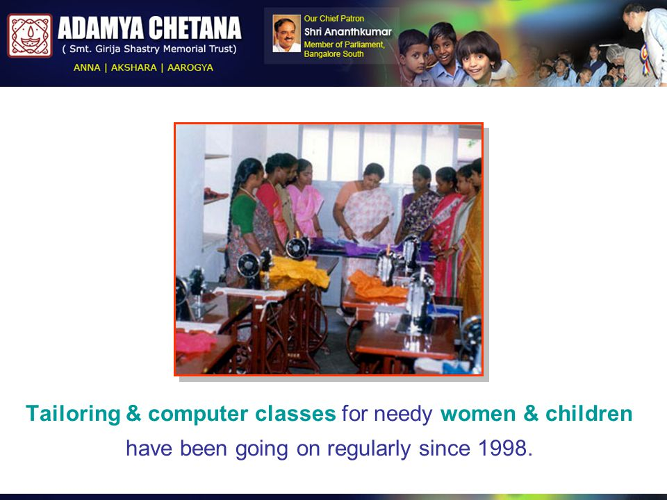 Tailoring & computer classes for needy women & children have been going on regularly since 1998.