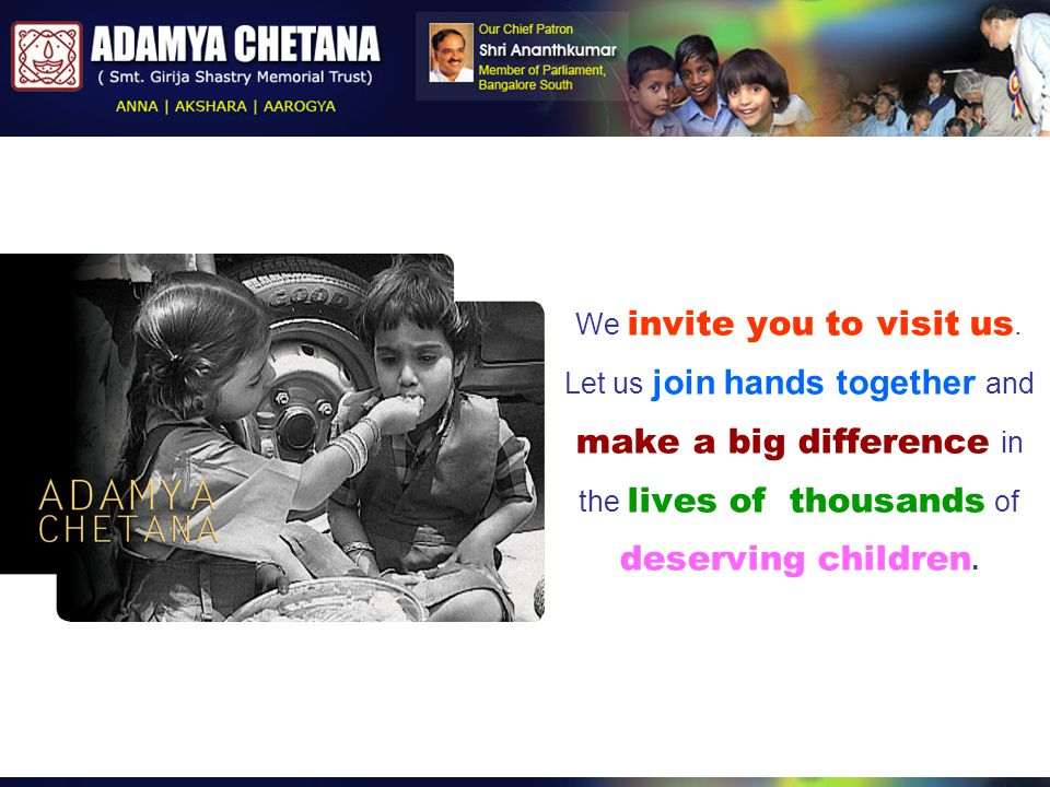 We invite you to visit us. Let us join hands together and make a big difference in the lives of thousands of deserving children.