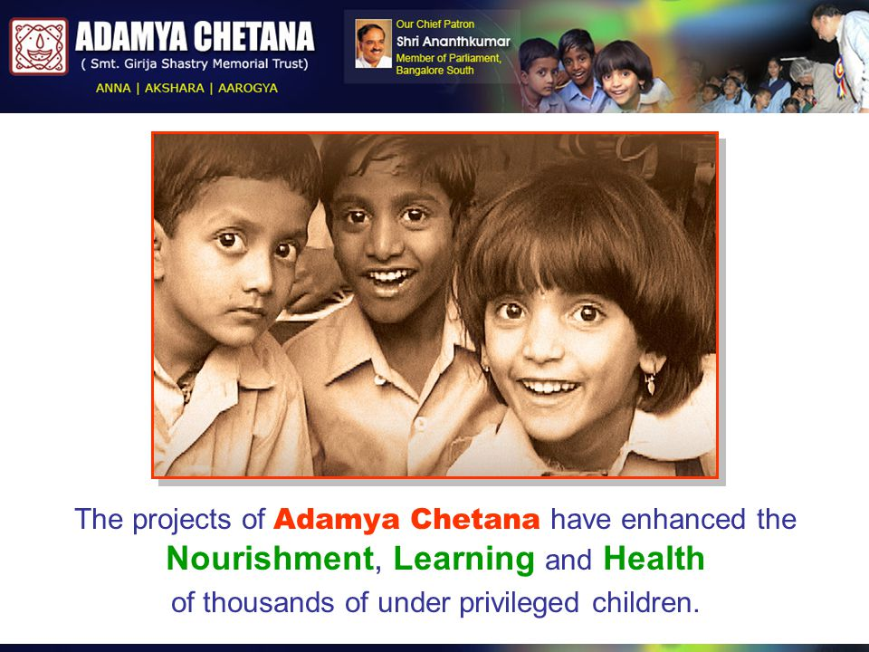 The projects of Adamya Chetana have enhanced the Nourishment, Learning and Health of thousands of under privileged children.