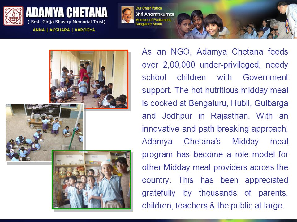As an NGO, Adamya Chetana feeds over 2,00,000 under-privileged, needy school children with Government support.