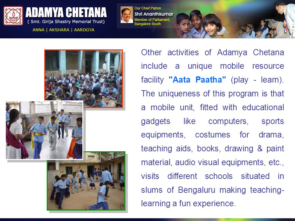 Other activities of Adamya Chetana include a unique mobile resource facility Aata Paatha (play - learn).