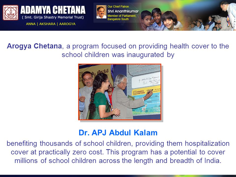Arogya Chetana, a program focused on providing health cover to the school children was inaugurated by Dr. APJ Abdul Kalam benefiting thousands of scho