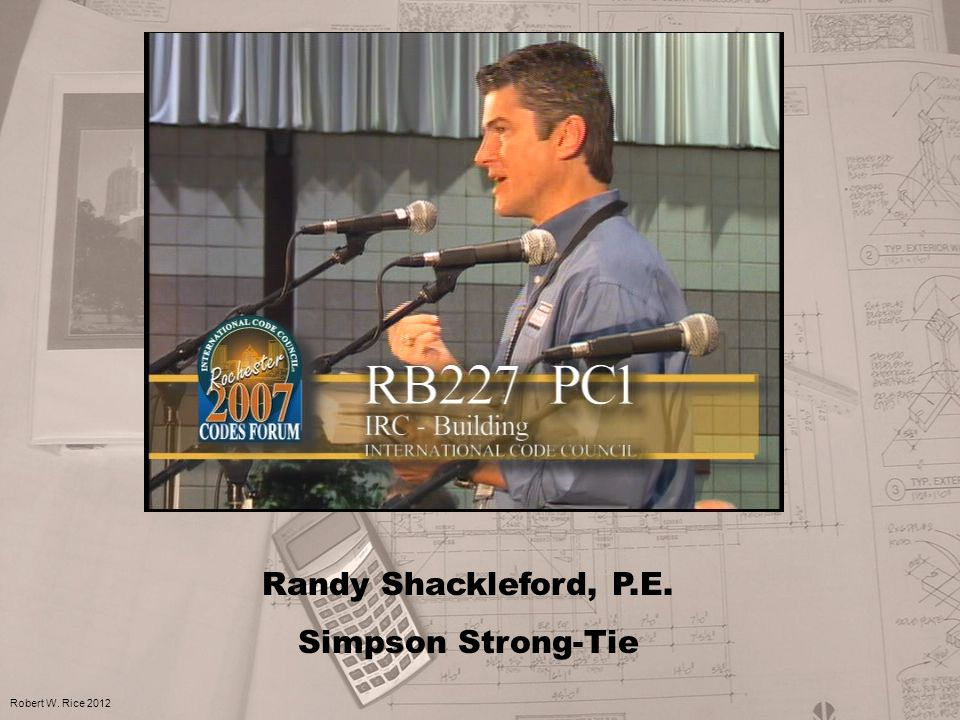 Randy Shackleford, P.E. Simpson Strong-Tie Robert W. Rice 2012