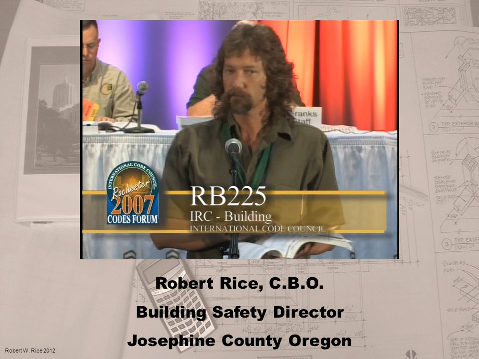Robert Rice, C.B.O. Building Safety Director Josephine County Oregon Robert W. Rice 2012